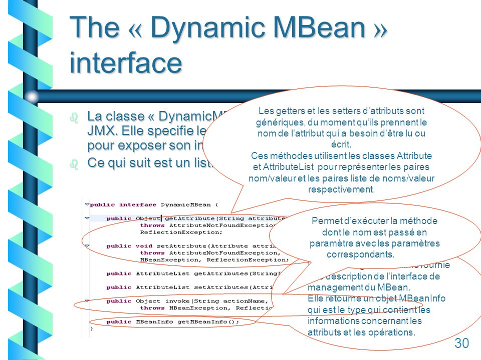 130 The « Dynamic MBean » interface b La classe « DynamicMBean » est une interface java définie par JMX.