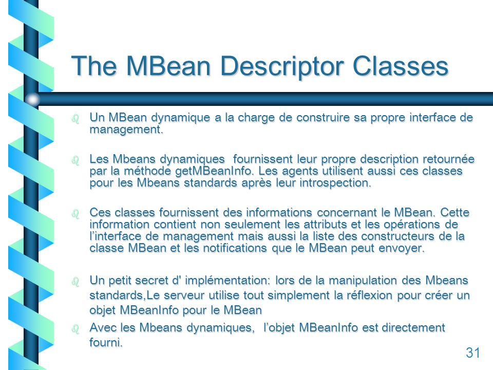 131 The MBean Descriptor Classes b Un MBean dynamique a la charge de construire sa propre interface de management.