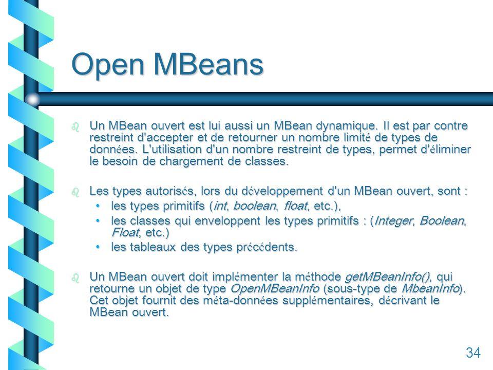134 Open MBeans b Un MBean ouvert est lui aussi un MBean dynamique.