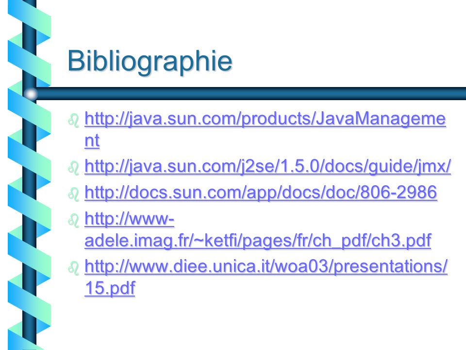 156 Bibliographie b http://java.sun.com/products/JavaManageme nt http://java.sun.com/products/JavaManageme nt http://java.sun.com/products/JavaManagem
