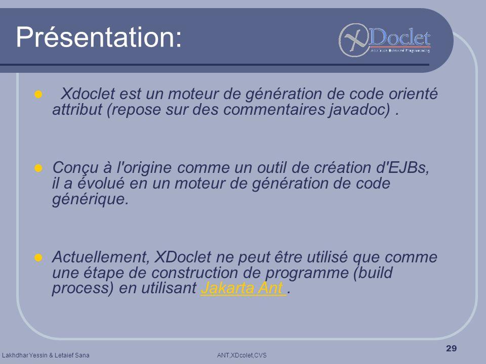 ANT,XDcolet,CVSLakhdhar Yessin & Letaief Sana 29 Présentation: Xdoclet est un moteur de génération de code orienté attribut (repose sur des commentair