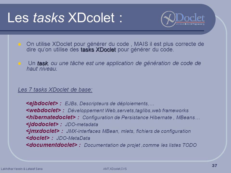ANT,XDcolet,CVSLakhdhar Yessin & Letaief Sana 37 Les tasks XDcolet : tasks XDoclet On utilise XDoclet pour générer du code, MAIS il est plus correcte
