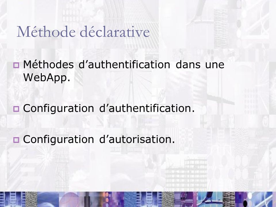 Méthode déclarative Méthodes dauthentification dans une WebApp. Configuration dauthentification. Configuration dautorisation.
