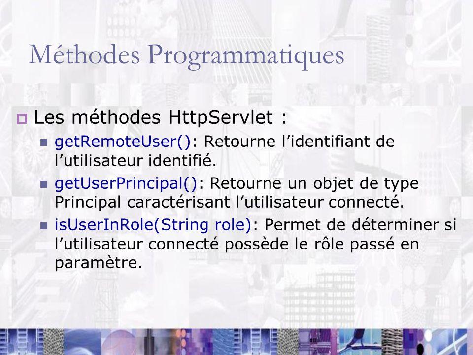 Méthodes Programmatiques Les méthodes HttpServlet : getRemoteUser(): Retourne lidentifiant de lutilisateur identifié. getUserPrincipal(): Retourne un