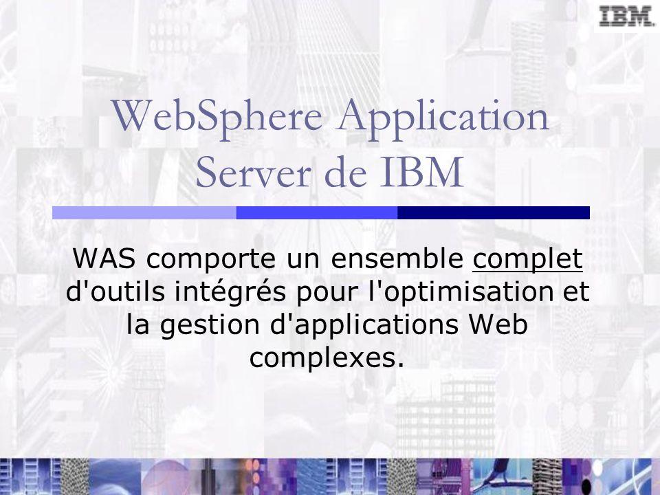 WebSphere Application Server de IBM WAS comporte un ensemble complet d'outils intégrés pour l'optimisation et la gestion d'applications Web complexes.