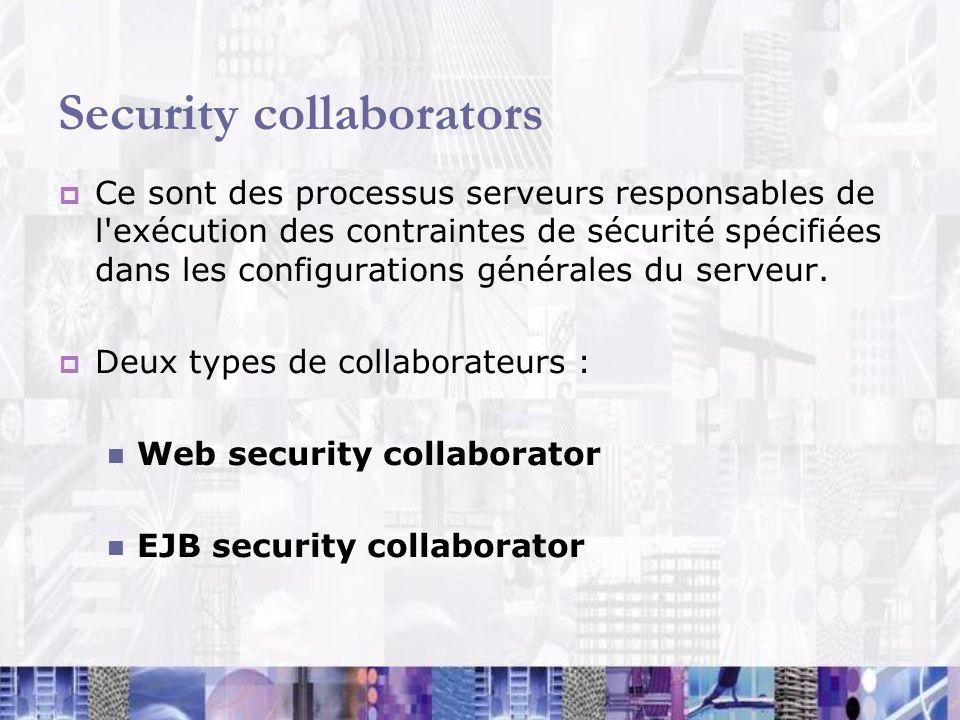 Security collaborators Ce sont des processus serveurs responsables de l'exécution des contraintes de sécurité spécifiées dans les configurations génér