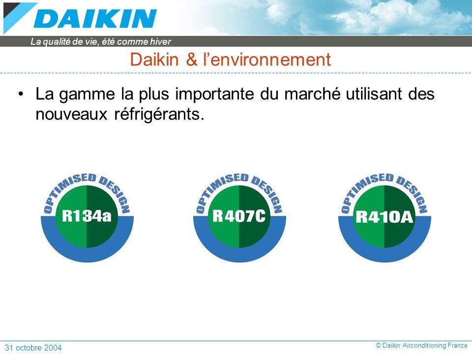 La qualité de vie, été comme hiver 31 octobre 2004 © Daikin Airconditioning France Daikin & lenvironnement La gamme la plus importante du marché utilisant des nouveaux réfrigérants.