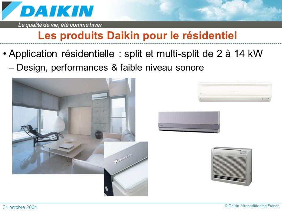 La qualité de vie, été comme hiver 31 octobre 2004 © Daikin Airconditioning France Les produits Daikin pour le résidentiel Application résidentielle : split et multi-split de 2 à 14 kW – Design, performances & faible niveau sonore