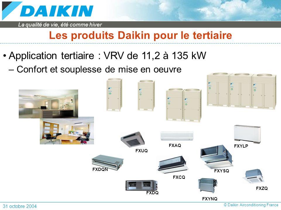 La qualité de vie, été comme hiver 31 octobre 2004 © Daikin Airconditioning France Les produits Daikin pour le tertiaire Application tertiaire : VRV de 11,2 à 135 kW – Confort et souplesse de mise en oeuvre FXDQN FXYLP FXYNQ FXAQ FXZQ FXCQ FXUQ FXYSQ FXDQ
