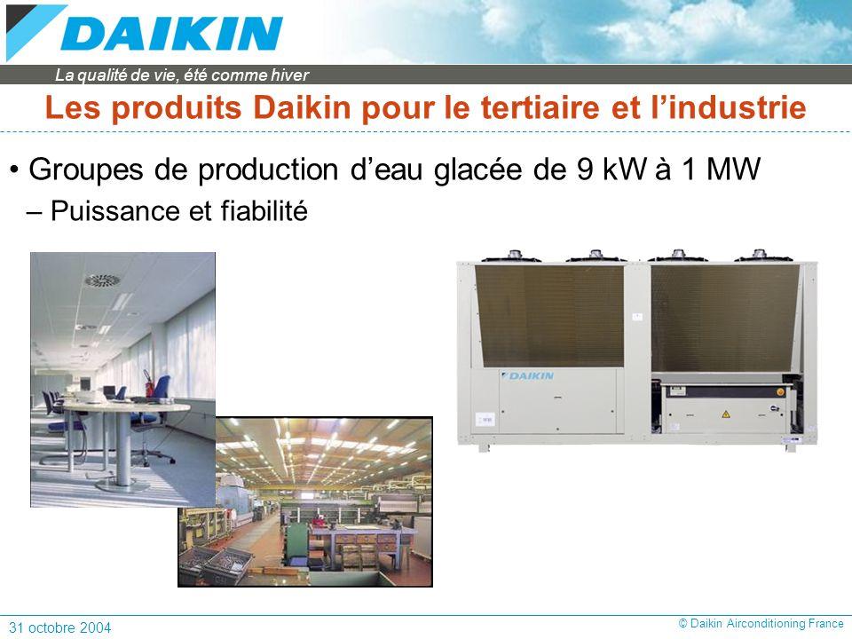 La qualité de vie, été comme hiver 31 octobre 2004 © Daikin Airconditioning France Les produits Daikin pour le tertiaire et lindustrie Groupes de production deau glacée de 9 kW à 1 MW – Puissance et fiabilité
