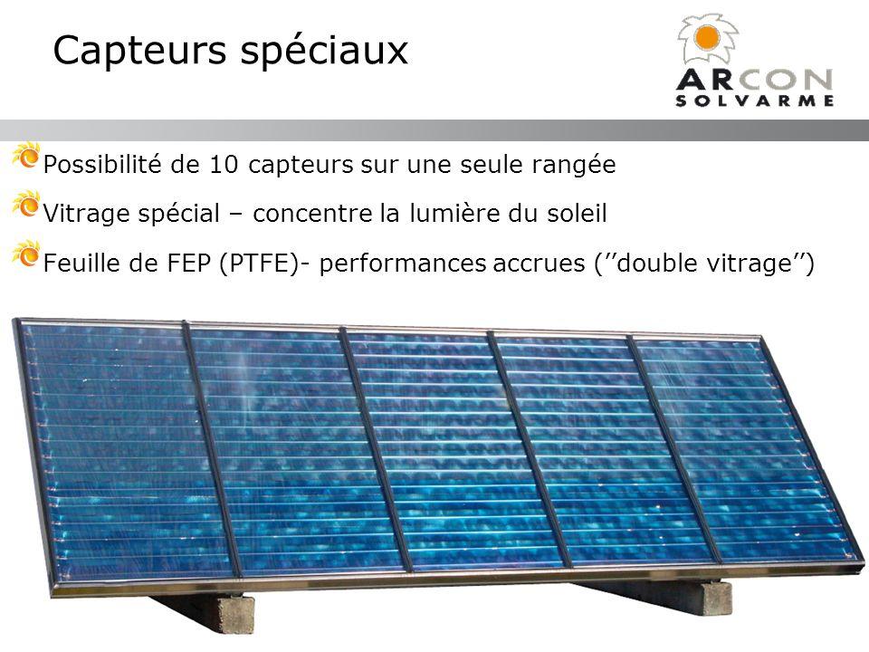 Capteurs spéciaux Possibilité de 10 capteurs sur une seule rangée Vitrage spécial – concentre la lumière du soleil Feuille de FEP (PTFE)- performances