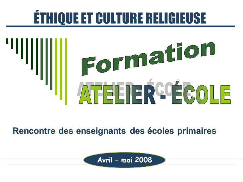 ÉTHIQUE ET CULTURE RELIGIEUSE Rencontre des enseignants des écoles primaires Avril – mai 2008