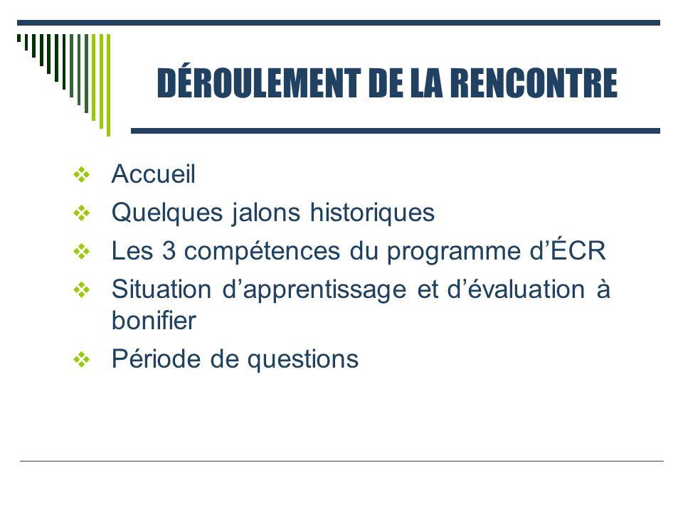 DÉROULEMENT DE LA RENCONTRE Accueil Quelques jalons historiques Les 3 compétences du programme dÉCR Situation dapprentissage et dévaluation à bonifier