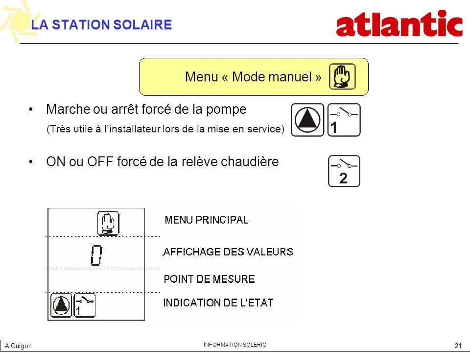 21 INFORMATION SOLERIO LA STATION SOLAIRE Marche ou arrêt forcé de la pompe (Très utile à linstallateur lors de la mise en service) ON ou OFF forcé de