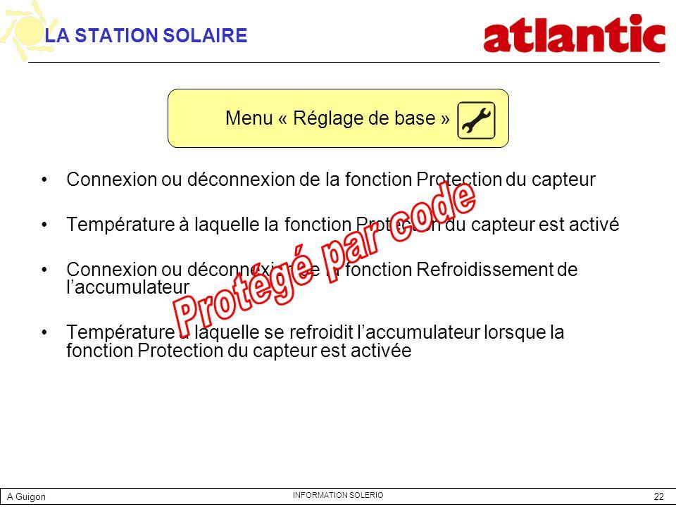 22 INFORMATION SOLERIO LA STATION SOLAIRE Connexion ou déconnexion de la fonction Protection du capteur Température à laquelle la fonction Protection