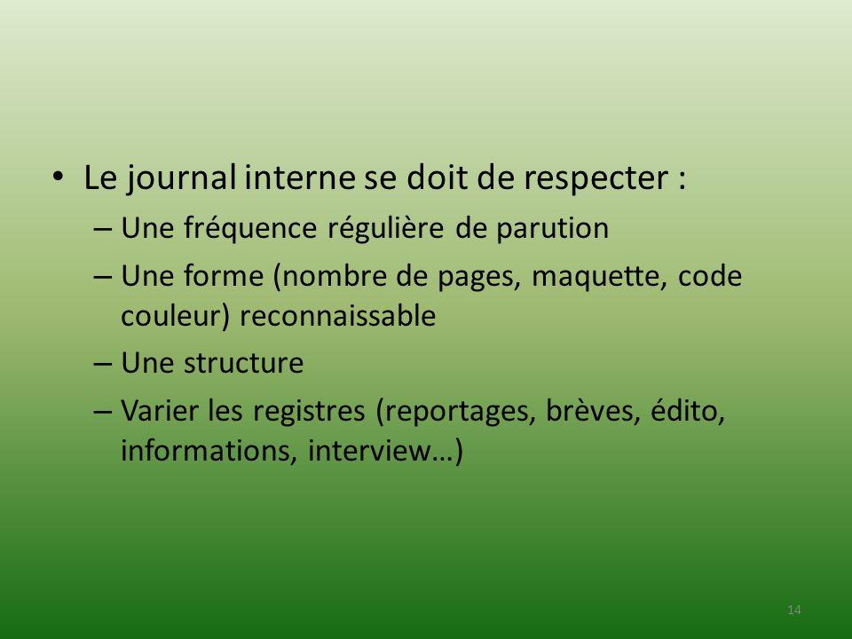 Le journal interne se doit de respecter : – Une fréquence régulière de parution – Une forme (nombre de pages, maquette, code couleur) reconnaissable –