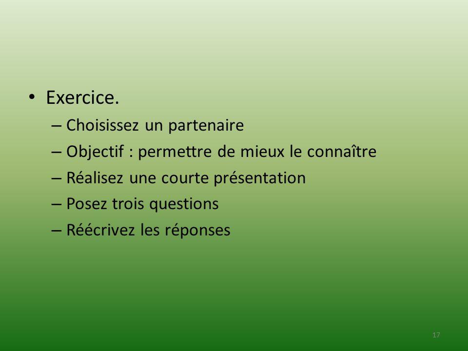Exercice. – Choisissez un partenaire – Objectif : permettre de mieux le connaître – Réalisez une courte présentation – Posez trois questions – Réécriv