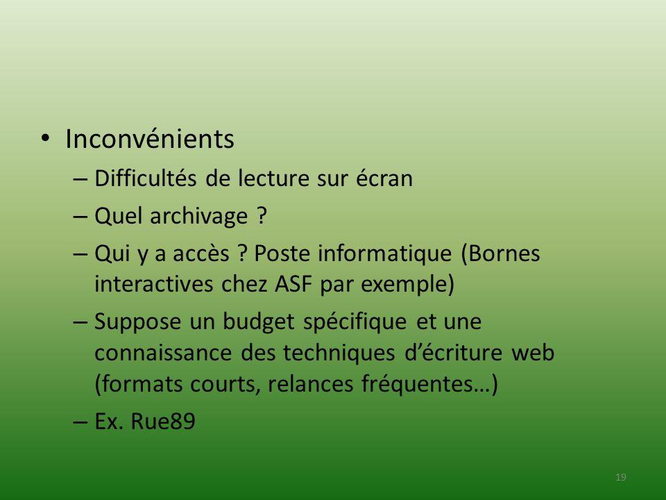 Inconvénients – Difficultés de lecture sur écran – Quel archivage ? – Qui y a accès ? Poste informatique (Bornes interactives chez ASF par exemple) –