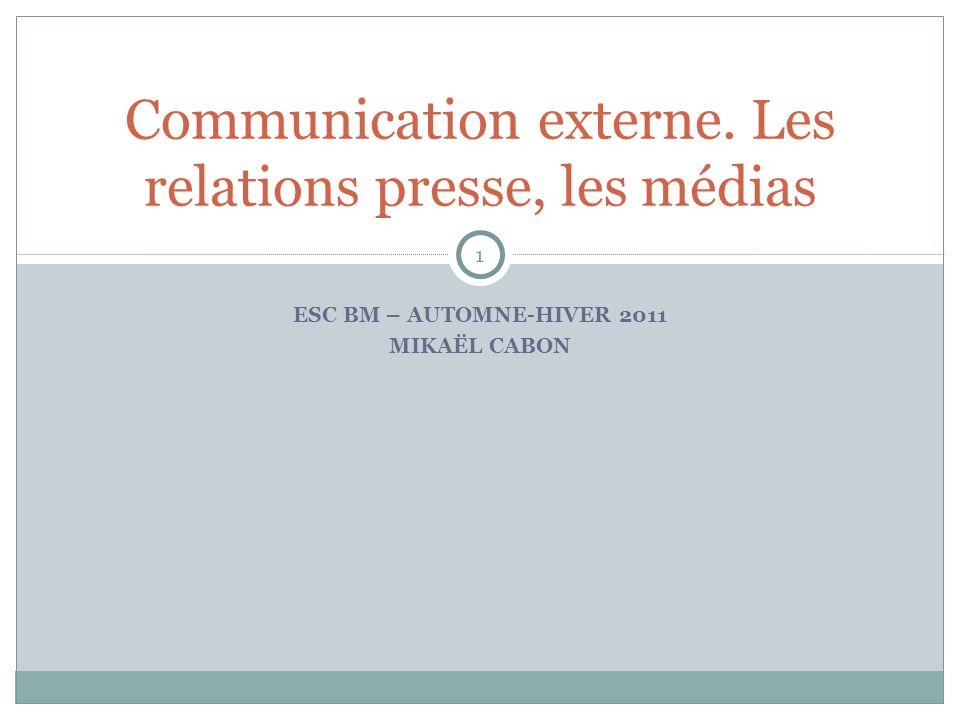 ESC BM – AUTOMNE-HIVER 2011 MIKAËL CABON Communication externe. Les relations presse, les médias 1