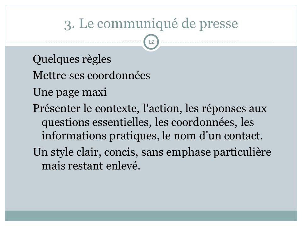 3. Le communiqué de presse 12 Quelques règles Mettre ses coordonnées Une page maxi Présenter le contexte, l'action, les réponses aux questions essenti