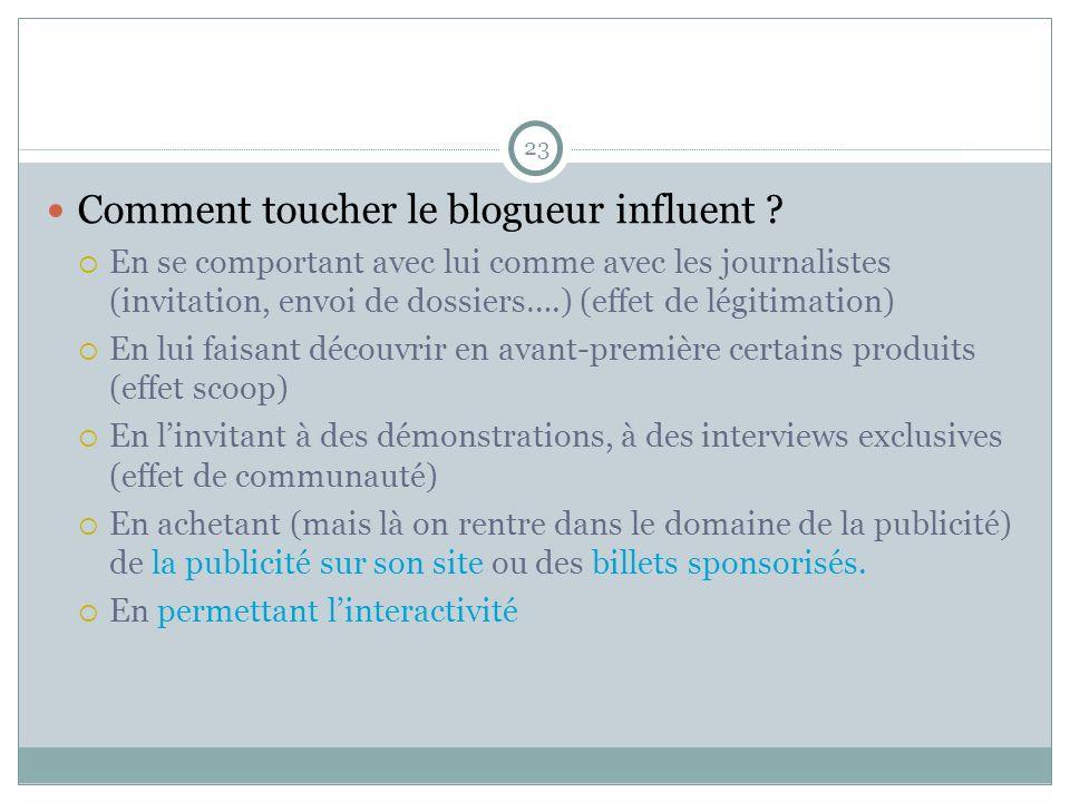 23 Comment toucher le blogueur influent ? En se comportant avec lui comme avec les journalistes (invitation, envoi de dossiers….) (effet de légitimati