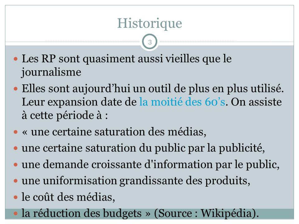 Historique Les RP sont quasiment aussi vieilles que le journalisme Elles sont aujourdhui un outil de plus en plus utilisé. Leur expansion date de la m