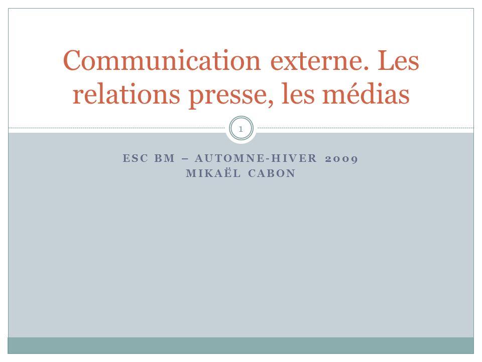 ESC BM – AUTOMNE-HIVER 2009 MIKAËL CABON Communication externe. Les relations presse, les médias 1