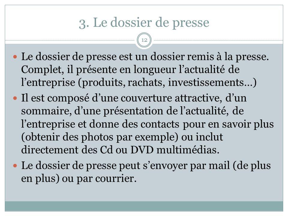 3. Le dossier de presse 12 Le dossier de presse est un dossier remis à la presse.