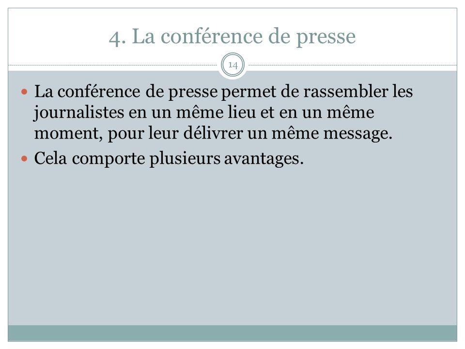 4. La conférence de presse 14 La conférence de presse permet de rassembler les journalistes en un même lieu et en un même moment, pour leur délivrer u