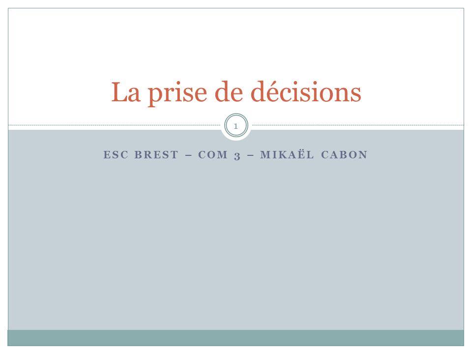 ESC BREST – COM 3 – MIKAËL CABON 1 La prise de décisions
