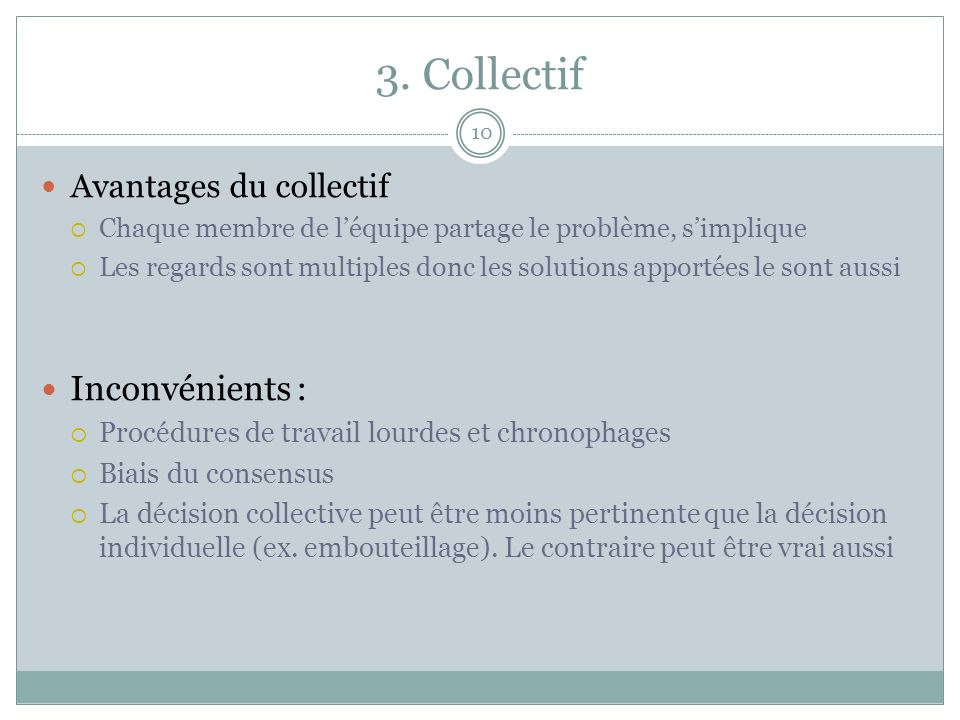3. Collectif 10 Avantages du collectif Chaque membre de léquipe partage le problème, simplique Les regards sont multiples donc les solutions apportées