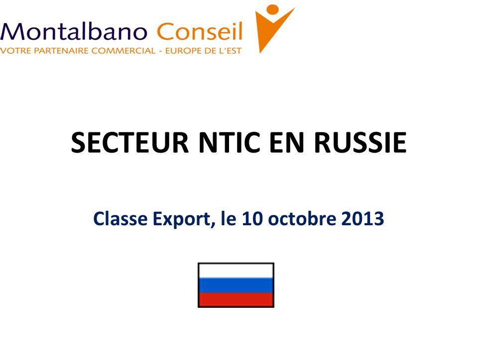 SECTEUR NTIC EN RUSSIE Classe Export, le 10 octobre 2013