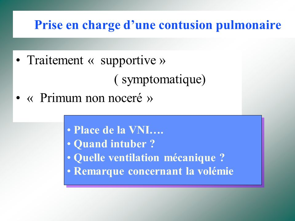 Troubles de ventilation Mécanismes : –Hémoptysie –Encombrement / bouchons –Atélectasies « passives » Prise en charge: –Kinésithérapie / traitement de