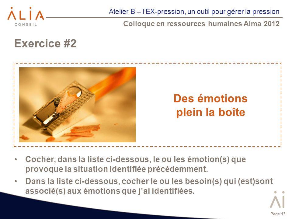 Atelier B – lEX-pression, un outil pour gérer la pression Colloque en ressources humaines Alma 2012 Page 13 Exercice #2 Cocher, dans la liste ci-desso