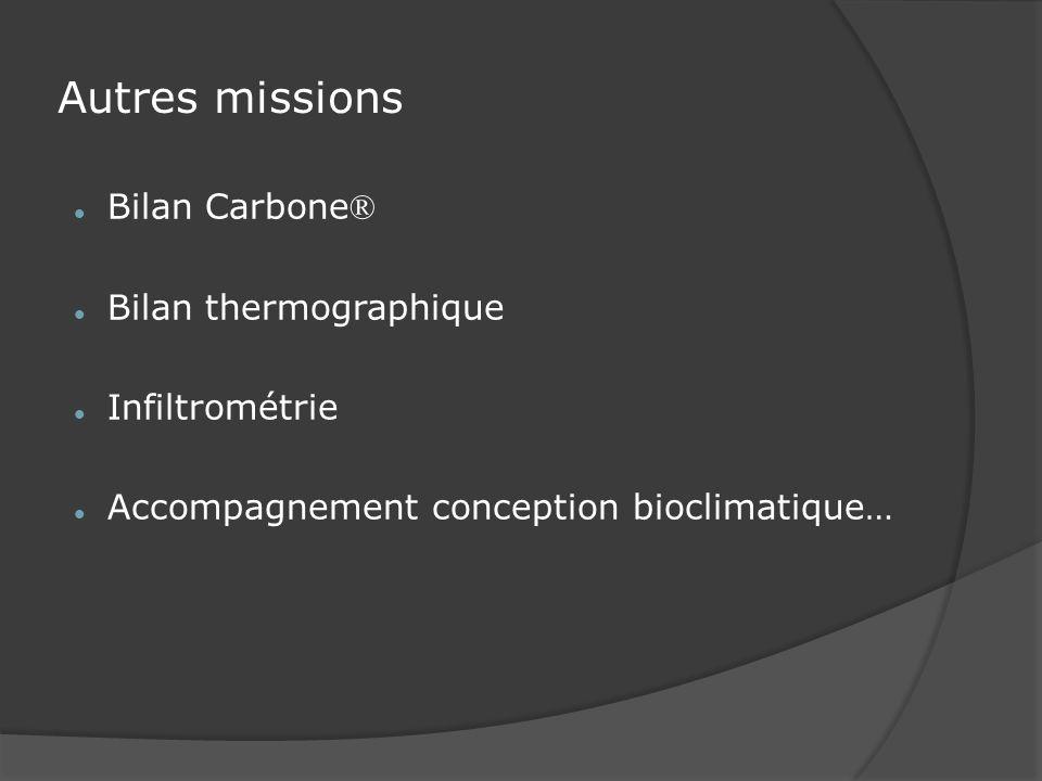 Autres missions Bilan Carbone ® Bilan thermographique Infiltrométrie Accompagnement conception bioclimatique…