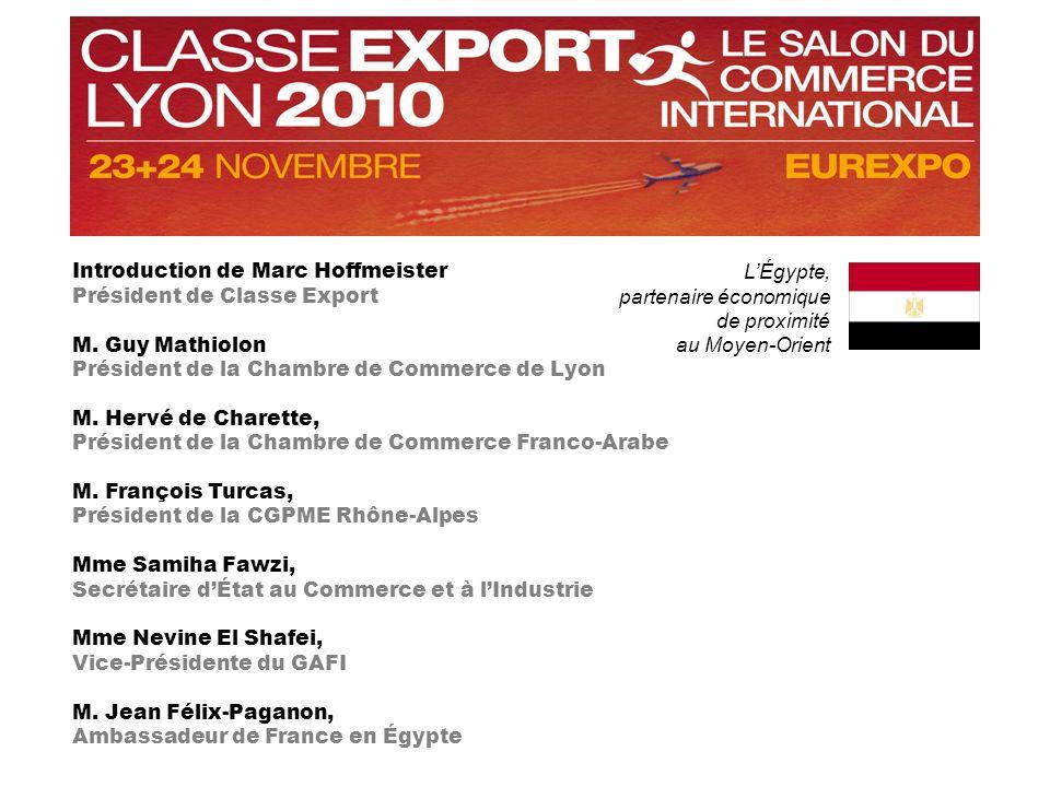 LÉgypte, partenaire économique de proximité au Moyen-Orient Introduction de Marc Hoffmeister Président de Classe Export M. Guy Mathiolon Président de