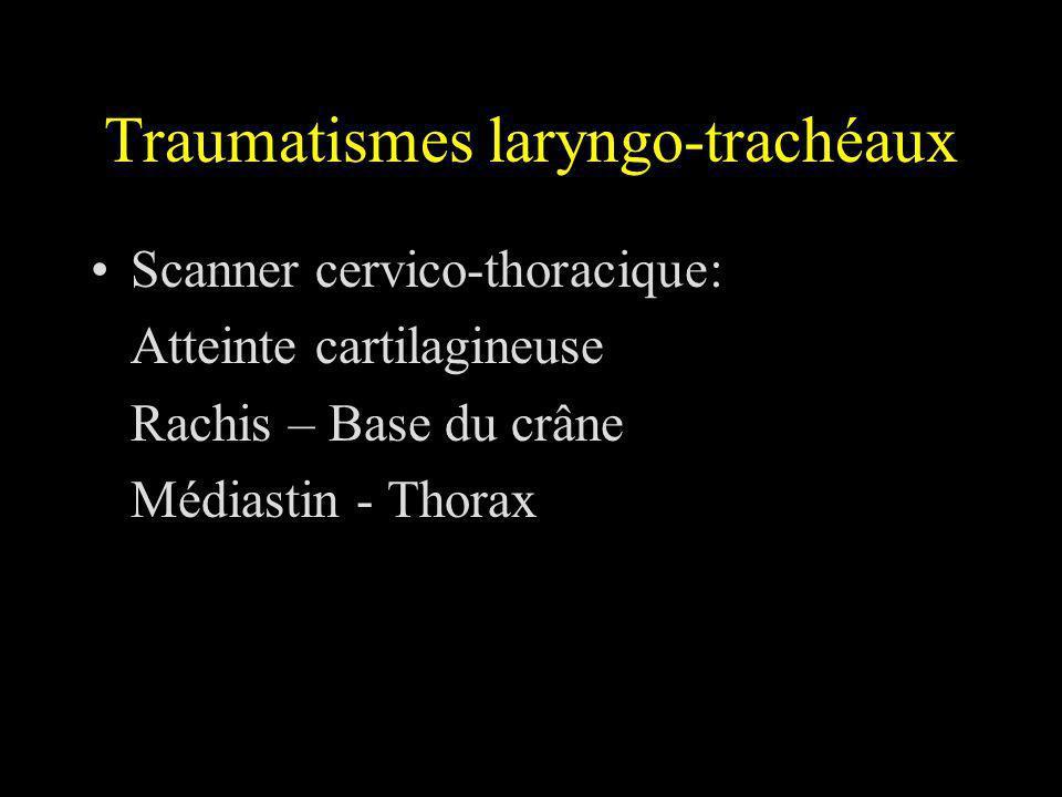 Traumatismes laryngo-trachéaux Scanner cervico-thoracique: Atteinte cartilagineuse Rachis – Base du crâne Médiastin - Thorax
