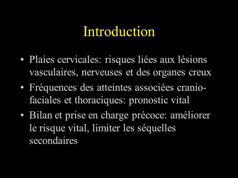 Plaies pénétrantes Risque vasculaire: atteinte jugulo- carotidienne, atteinte thyroidienne => Hémorragie importante, hématome compressif, dissection carotidienne, plaie « sèches » Atteintes nerveuses: X et récurrents, VII, plus rarement les autres paires crâniennes