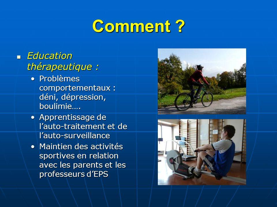 Comment ? Education thérapeutique : Education thérapeutique : Problèmes comportementaux : déni, dépression, boulimie….Problèmes comportementaux : déni
