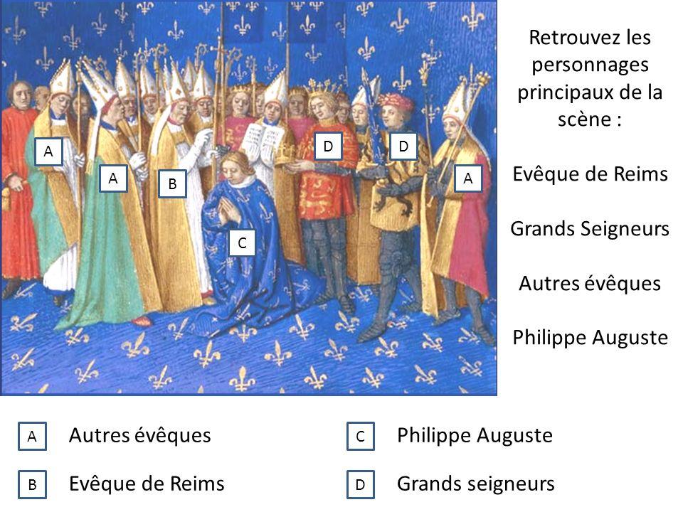 Retrouvez les personnages principaux de la scène : Evêque de Reims Grands Seigneurs Autres évêques Philippe Auguste A AA B C DD A B C D Autres évêques