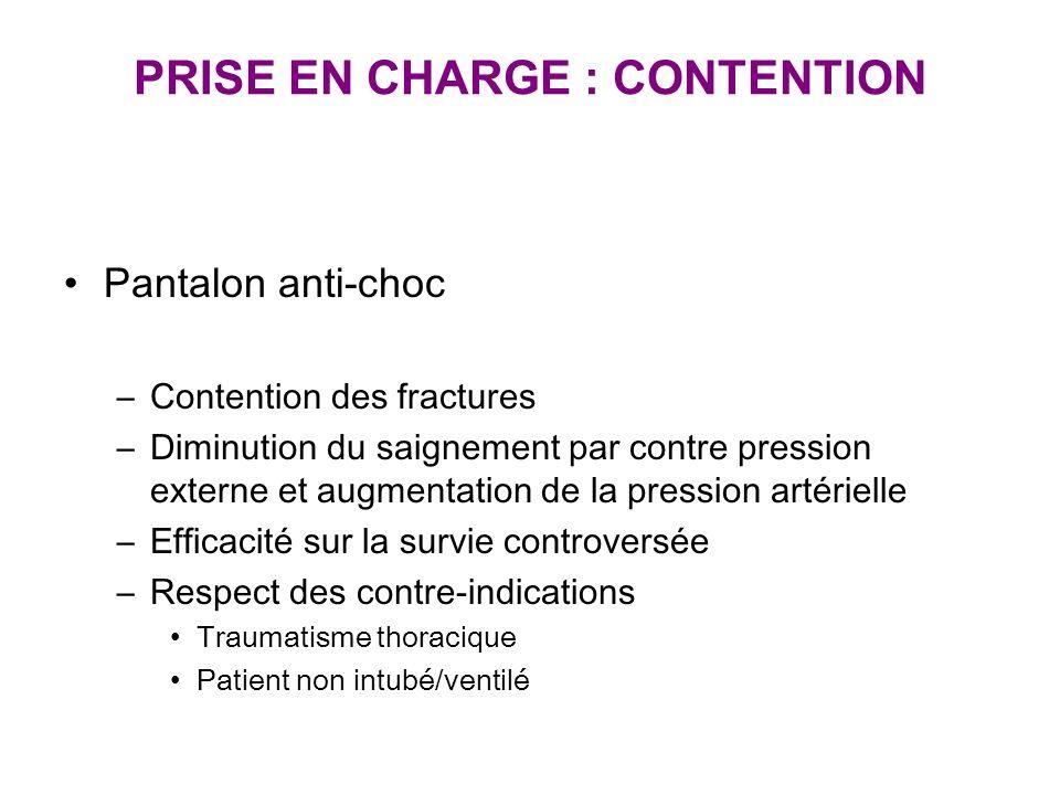 PRISE EN CHARGE : CONTENTION Pantalon anti-choc –Contention des fractures –Diminution du saignement par contre pression externe et augmentation de la