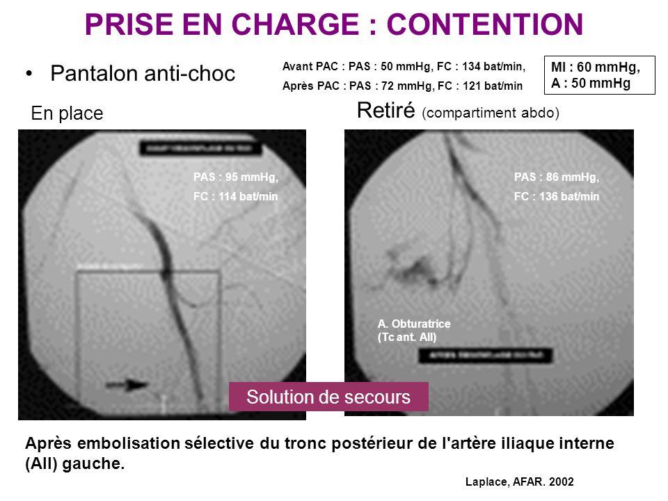 PRISE EN CHARGE : CONTENTION Pantalon anti-choc Avant PAC : PAS : 50 mmHg, FC : 134 bat/min, Après PAC : PAS : 72 mmHg, FC : 121 bat/min MI : 60 mmHg,