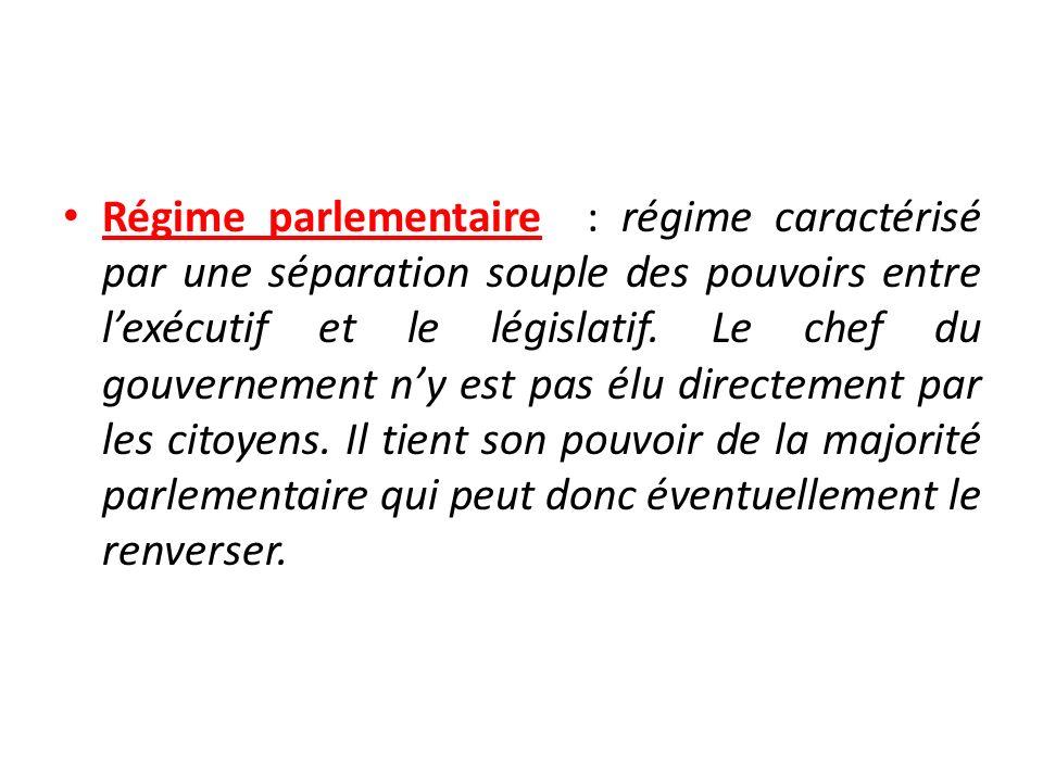 Régime parlementaire : régime caractérisé par une séparation souple des pouvoirs entre lexécutif et le législatif.