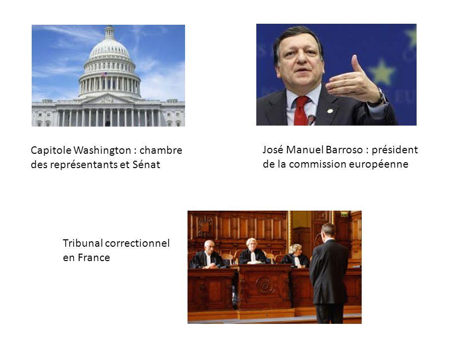 Capitole Washington : chambre des représentants et Sénat Tribunal correctionnel en France José Manuel Barroso : président de la commission européenne
