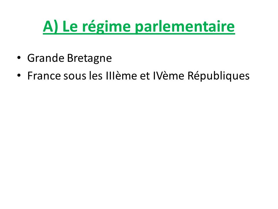 A) Le régime parlementaire Grande Bretagne France sous les IIIème et IVème Républiques