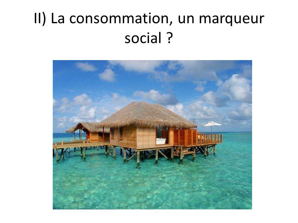 II) La consommation, un marqueur social ?