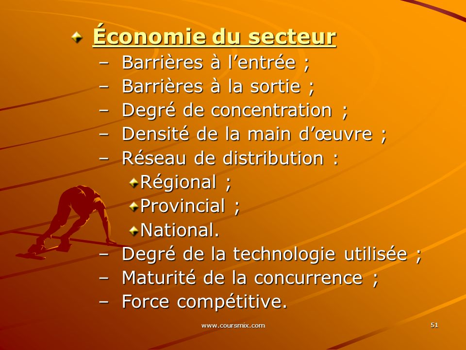 www.coursmix.com 51 Économie du secteur –Barrières à lentrée ; –Barrières à la sortie ; –Degré de concentration ; –Densité de la main dœuvre ; –Réseau