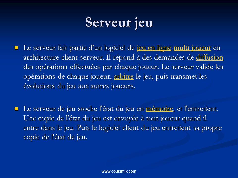 www.coursmix.com Serveur jeu ( suite ) Lors de la réception d une demande opération effectuée par un joueur le serveur effectue divers traitements en vue de contrôler la conformité de l opération par rapport aux règles du jeu.