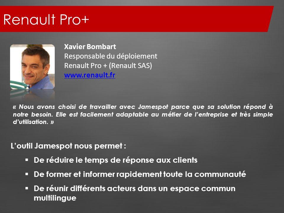 Renault Pro+ Xavier Bombart Responsable du déploiement Renault Pro + (Renault SAS) www.renault.fr « Nous avons choisi de travailler avec Jamespot parc