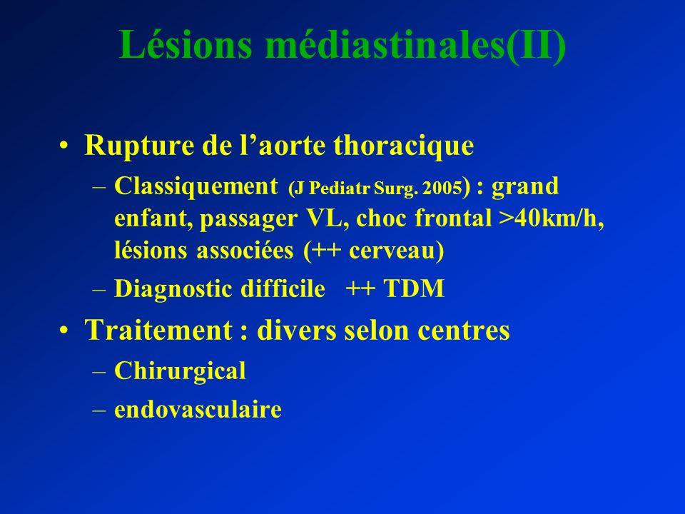 Lésions médiastinales(II) Rupture de laorte thoracique –Classiquement (J Pediatr Surg. 2005 ) : grand enfant, passager VL, choc frontal >40km/h, lésio
